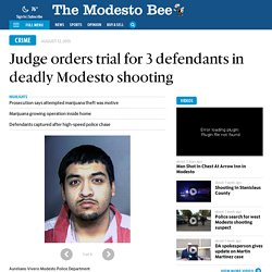 Judge orders trial for 3 defendants in deadly Modesto shooting