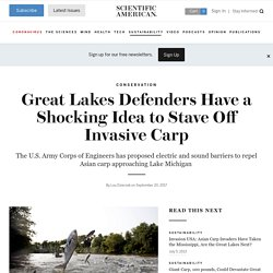 SCIENTIFIC AMERICAN 20/09/17 Great Lakes Defenders Have a Shocking Idea to Stave Off Invasive Carp