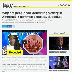 Why are people still defending slavery in America? 5 common excuses, debunked
