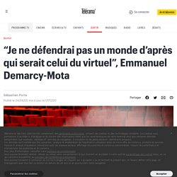 "Telerama - ""Je ne défendrai pas un monde d'après qui serait celui du virtuel"", Emmanuel Demarcy-Mota"