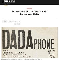 Défendre Dada: acte rare dans les années 1920