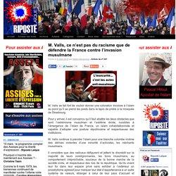 M. Valls, ce n'est pas du racisme que de défendre la France contre l'invasion musulmane