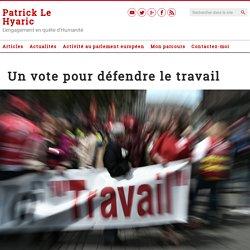 Un vote pour défendre le travail – Le Blog de Patrick Le Hyaric