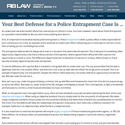 Your Best Defense for a Police Entrapment Case Is ... - The Law Offices of Robert E. Brown, P.C