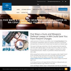 Five Ways Defense Lawyer in MA Could Save You from Firearm Charges