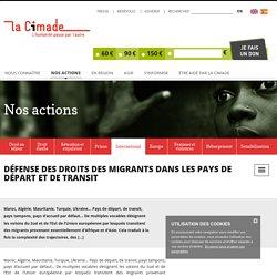 Défense des droits des migrants dans les pays de départ et de transit - La Cimade