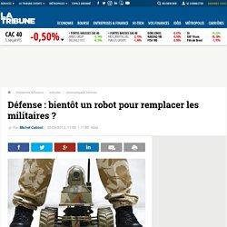 Défense : bientôt un robot pour remplacer les militaires?