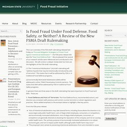 MICHIGAN STATE UNIVERSITY - FOOD FRAUD INISTIATIVE 26/12/13 Is Food Fraud Under Food Defense, Food Safety, or Neither? A Review of the New FSMA Draft Rulemaking