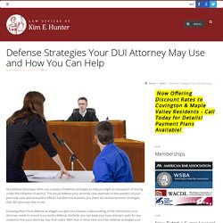 Defense Strategies Your DUI Attorney May Use and How You Can Help