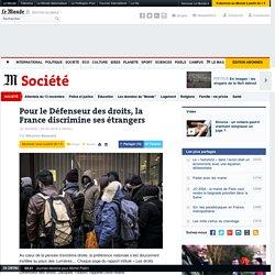Pour le Défenseur des droits, la France discrimine ses étrangers