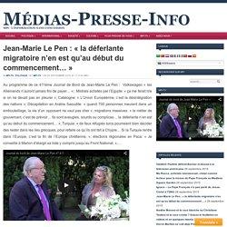 Jean-Marie Le Pen : «la déferlante migratoire n'en est qu'au début du commencement…»