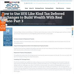 How to Use 1031 Like Kind Tax Deferred Exchanges to Build Wealth With Real Estate: Part 3 -