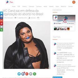 MC Carol sai em defesa da legalização do aborto no Brasil - Prosa Livre