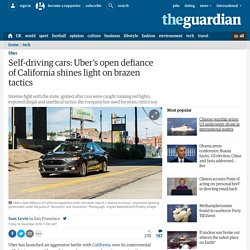 Self-driving cars: Uber's open defiance of California shines light on brazen tactics