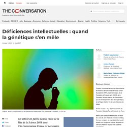 Déficiences intellectuelles: quand lagénétique s'enmêle