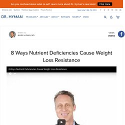 8 Ways Nutrient Deficiencies Cause Weight Loss Resistance