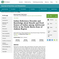 JOURNAL OF NUTRITION AND METABOLISM - 2021 - Iodine Deficiency Disorder and Knowledge about Benefit and Food Source of Iodine among Adolescent Girls in the North Shewa Zone of Amhara Region