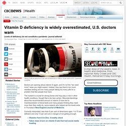 Vitamin D deficiency is widely overestimated, U.S. doctors warn - Health