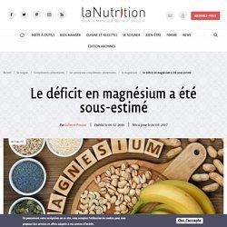 LANUTRITION 01/12/16 Le déficit en magnésium a été sous-estimé