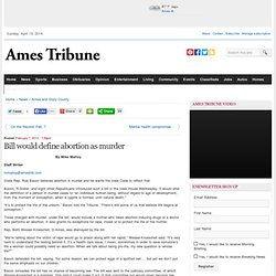Bill would define abortion as murder | Ames Tribune