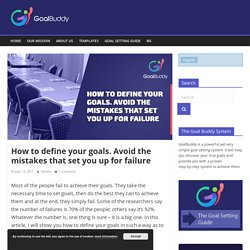 How to define your goals. Avoid the mistakes that set you up for failure - Goal Buddy