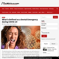 What is Defined as a Dental Emergency during COVID-19 - The Writters