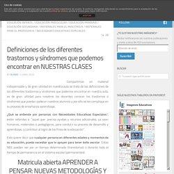 Definiciones de los diferentes trastornos y síndromes que podemos encontrar en NUESTRAS CLASES