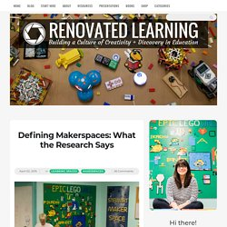 Defining Makerspaces: What the Research Says