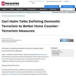 Geri Haim Talks Defining Domestic Terrorism to Better Hone Counter-Terrorism Measures - EIN Presswire