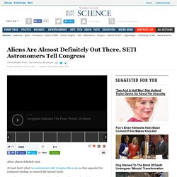 Aliens Are Almost Definitely Out There, SETI Astronomers Tell Congress