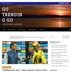 """""""Definitely not""""- this wasn't their last match for the Chennai Super Kings, said MS Dhoni - Go Trending Go"""