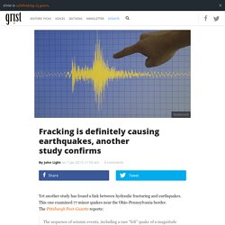 Fracking is definitely causing earthquakes, another study confirms