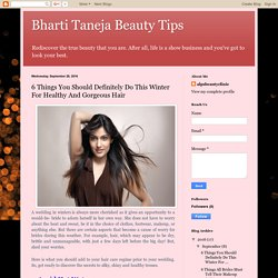 Bharti Taneja Beauty Tips: 6 Things You Should Definitely Do This Winter For Healthy And Gorgeous Hair