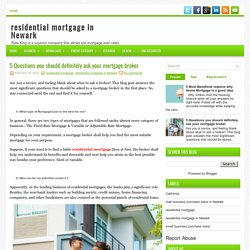 5 Questions you should definitely ask your mortgage broker ~ residential mortgage in Newark
