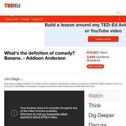 What's the definition of comedy? Banana. - Addison Anderson