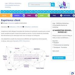 Définition : Expérience client » Définitions marketing