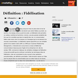 Définition Fidélisation - Le glossaire Emarketing.fr