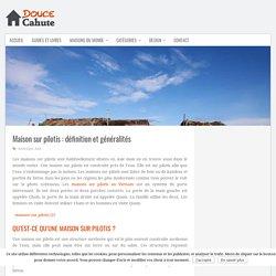 Maison sur pilotis : définition, historique et généralités