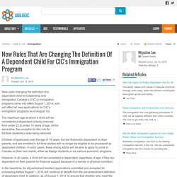 New Rules That Are Changing The Definition Of A Dependent Child For CIC's Immigration Program