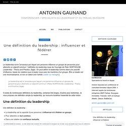 Antonin GAUNAND » Une définition du leadership : influencer et fédérer