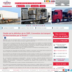 Quelle est la définition de la CMR Convention de transport de Marchandise par la Route? FAQ Transport routier France, Europe, Asie Centrale - Ecotra Logistics