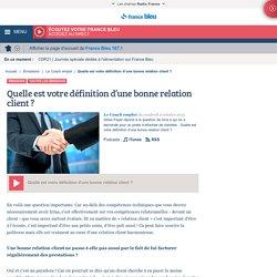 Quelle est votre définition d'une bonne relation client ? en réécoute sur France Bleu