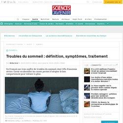 Troubles du sommeil : définition, symptômes, traitement - Sciencesetavenir.fr