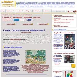 l'art brut et l'art singulier : définitions, caractères