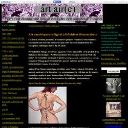 """Art numérique/art digital ( définitions élémentaires) - Art air(e) """" arts plastiques"""""""