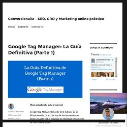 La Guía Definitiva de Google Tag Manager (Parte 1)