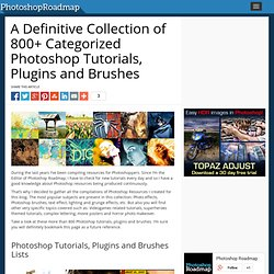 A Definitive Collection of 800+ Categorized Photoshop Tutorials, Plugins and Brushes
