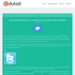 The Definitive Guide To Tweeting & Blogging For Teachers