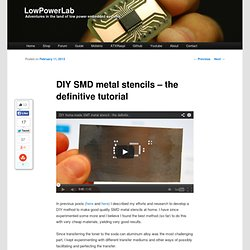 DIY SMD metal stencils – the definitive tutorial