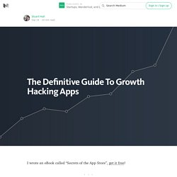 The Definitive Guide To Growth Hacking Apps — Startups, Wanderlust, and Life Hacking
